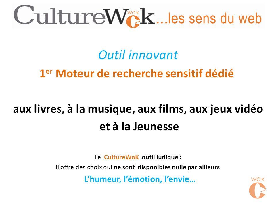 Outil innovant 1 er Moteur de recherche sensitif dédié aux livres, à la musique, aux films, aux jeux vidéo et à la Jeunesse Le CultureWoK outil ludiqu