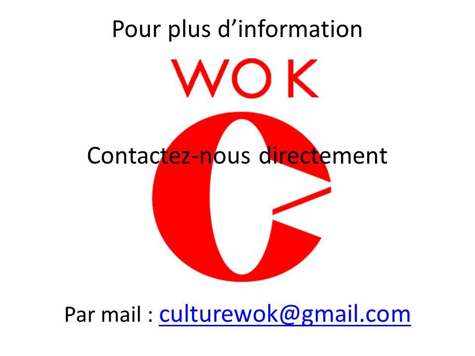Pour plus dinformation Contactez-nous directement Par mail : culturewok@gmail.com culturewok@gmail.com
