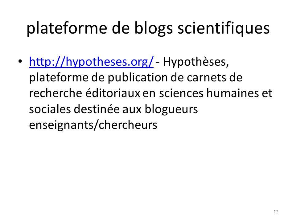 plateforme de blogs scientifiques http://hypotheses.org/ - Hypothèses, plateforme de publication de carnets de recherche éditoriaux en sciences humaines et sociales destinée aux blogueurs enseignants/chercheurs http://hypotheses.org/ 12