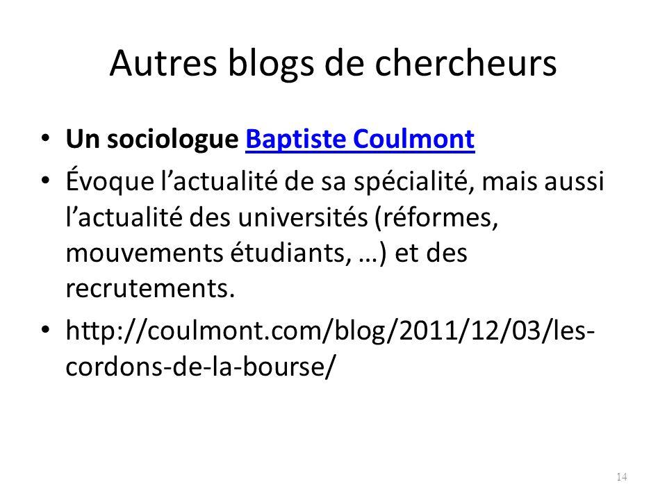 Autres blogs de chercheurs Un sociologue Baptiste CoulmontBaptiste Coulmont Évoque lactualité de sa spécialité, mais aussi lactualité des universités (réformes, mouvements étudiants, …) et des recrutements.