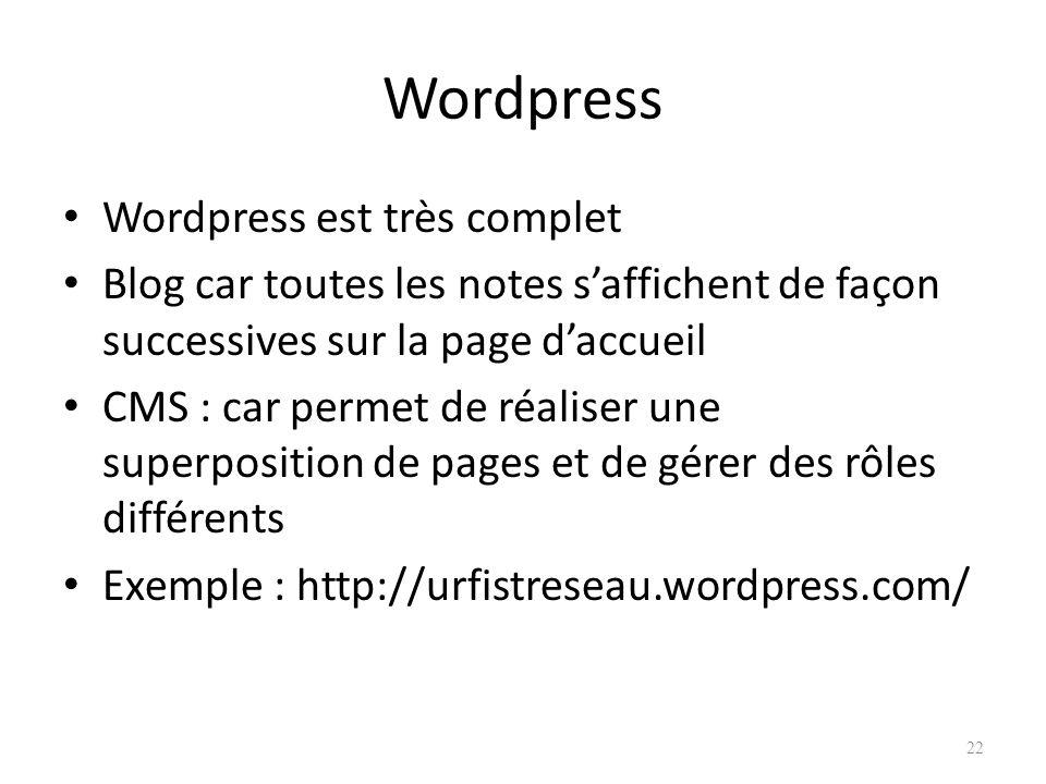 Wordpress Wordpress est très complet Blog car toutes les notes saffichent de façon successives sur la page daccueil CMS : car permet de réaliser une superposition de pages et de gérer des rôles différents Exemple : http://urfistreseau.wordpress.com/ 22