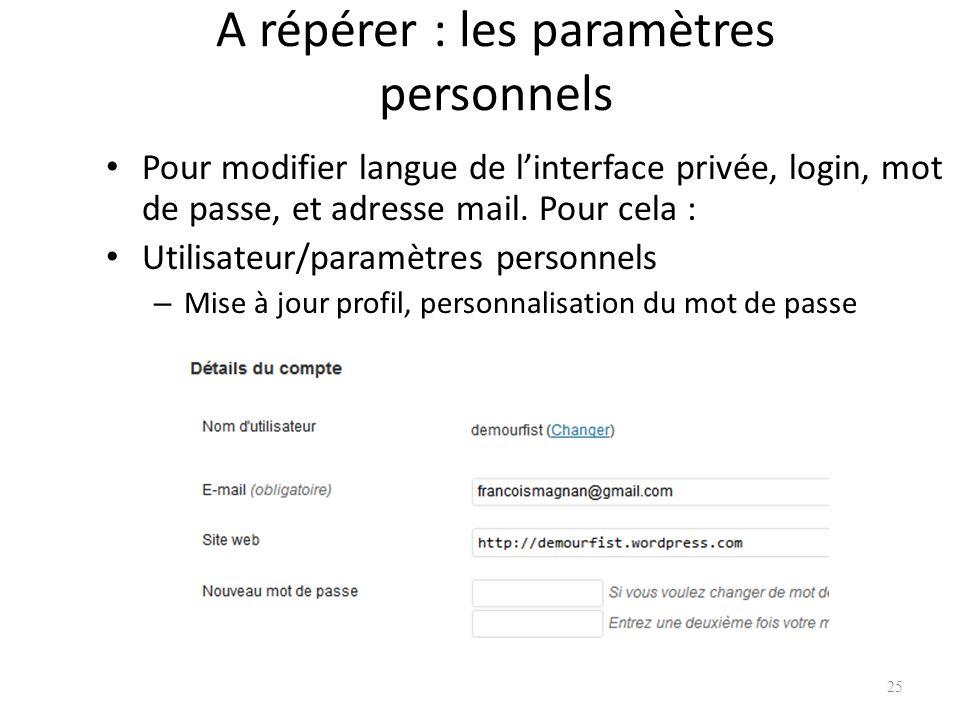 A répérer : les paramètres personnels Pour modifier langue de linterface privée, login, mot de passe, et adresse mail.