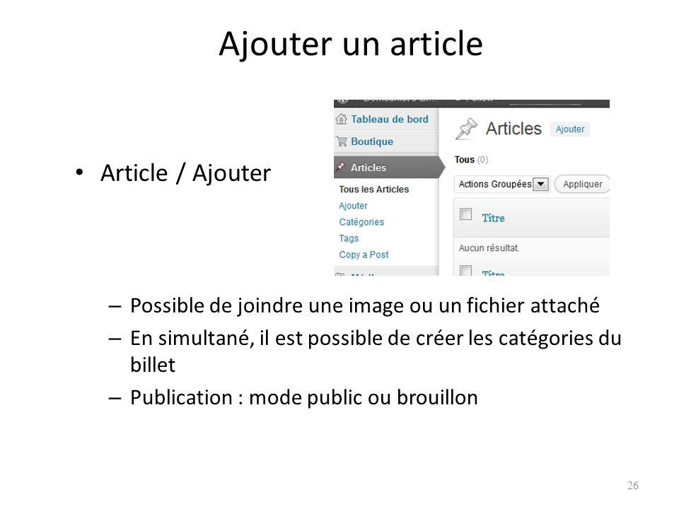 Ajouter un article Article / Ajouter – Possible de joindre une image ou un fichier attaché – En simultané, il est possible de créer les catégories du billet – Publication : mode public ou brouillon 26