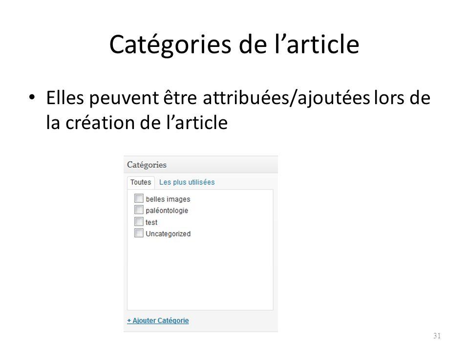 Catégories de larticle Elles peuvent être attribuées/ajoutées lors de la création de larticle 31
