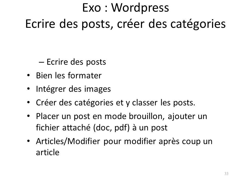 Exo : Wordpress Ecrire des posts, créer des catégories – Ecrire des posts Bien les formater Intégrer des images Créer des catégories et y classer les posts.