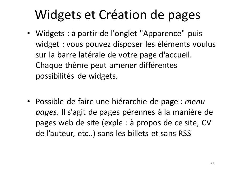 Widgets et Création de pages Widgets : à partir de l onglet Apparence puis widget : vous pouvez disposer les éléments voulus sur la barre latérale de votre page d accueil.