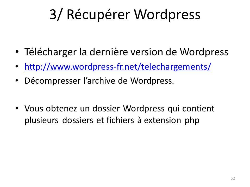 3/ Récupérer Wordpress Télécharger la dernière version de Wordpress http://www.wordpress-fr.net/telechargements/ Décompresser larchive de Wordpress.