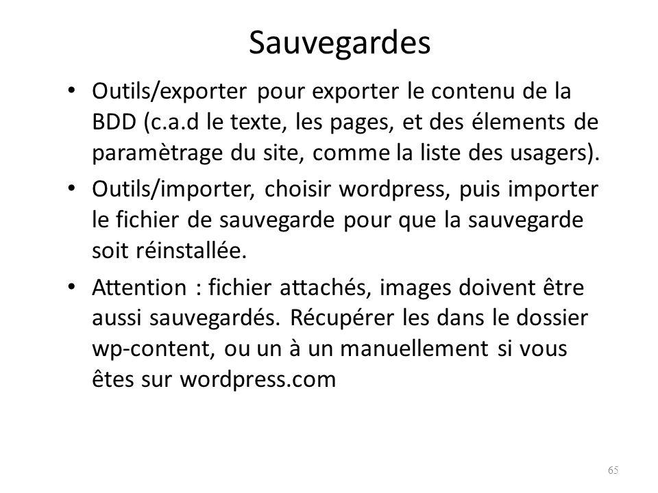 Sauvegardes Outils/exporter pour exporter le contenu de la BDD (c.a.d le texte, les pages, et des élements de paramètrage du site, comme la liste des usagers).