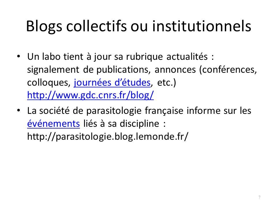 Blogs collectifs ou institutionnels Un labo tient à jour sa rubrique actualités : signalement de publications, annonces (conférences, colloques, journées détudes, etc.) http://www.gdc.cnrs.fr/blog/journées détudes http://www.gdc.cnrs.fr/blog/ La société de parasitologie française informe sur les événements liés à sa discipline : http://parasitologie.blog.lemonde.fr/ événements 7