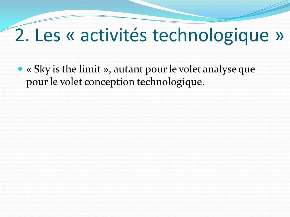 2. Les « activités technologique » « Sky is the limit », autant pour le volet analyse que pour le volet conception technologique.