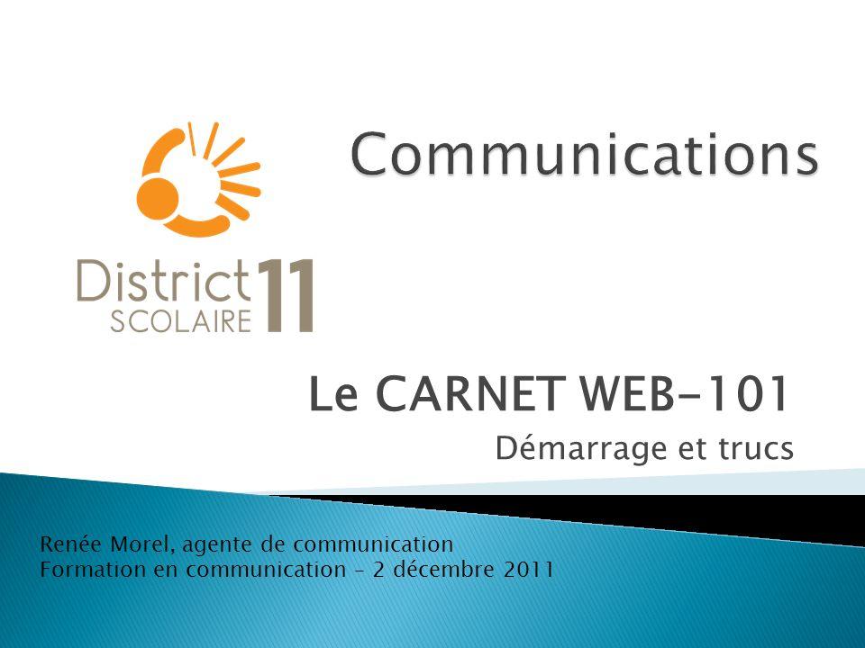 Le CARNET WEB-101 Démarrage et trucs Renée Morel, agente de communication Formation en communication – 2 décembre 2011