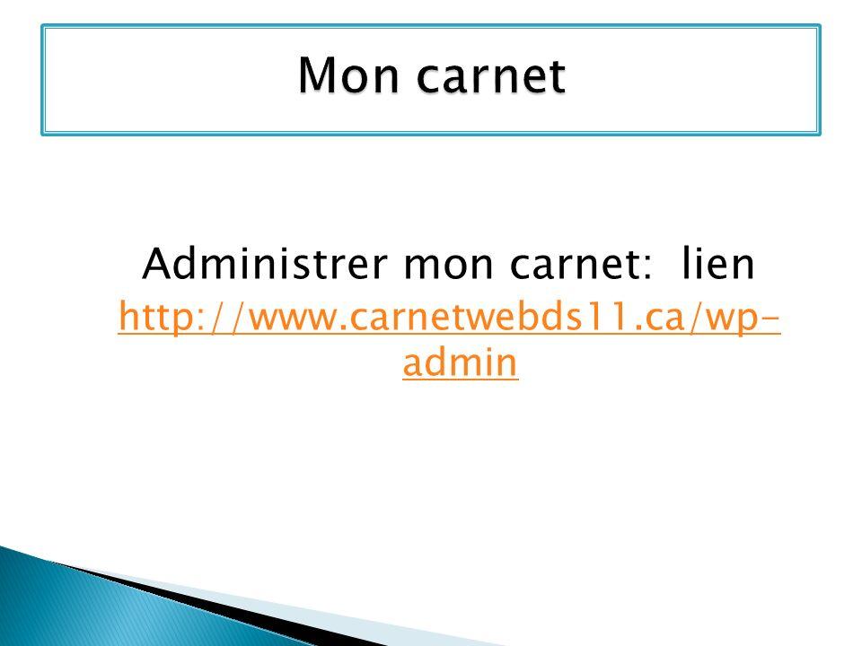 Administrer mon carnet: lien http://www.carnetwebds11.ca/wp- admin