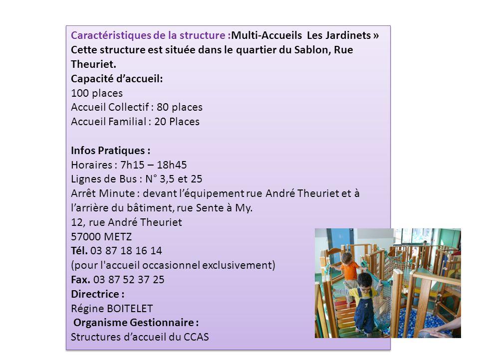 Caractéristiques de la structure :Multi-Accueils Les Jardinets » Cette structure est située dans le quartier du Sablon, Rue Theuriet. Capacité daccuei