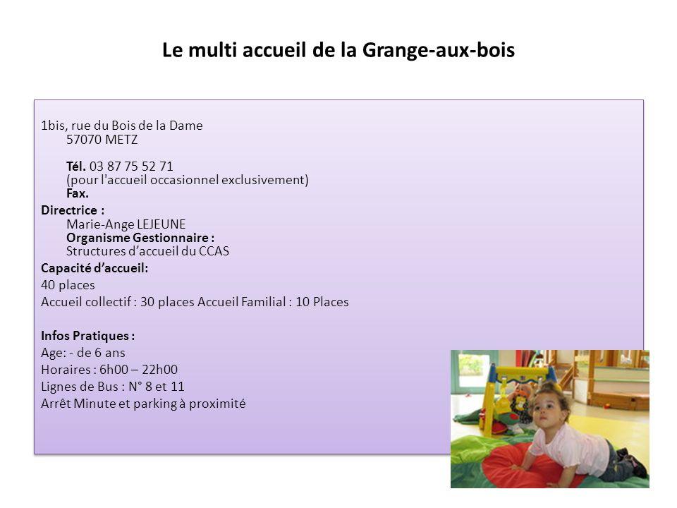 Le multi accueil de la Grange-aux-bois 1bis, rue du Bois de la Dame 57070 METZ Tél. 03 87 75 52 71 (pour l'accueil occasionnel exclusivement) Fax. Dir