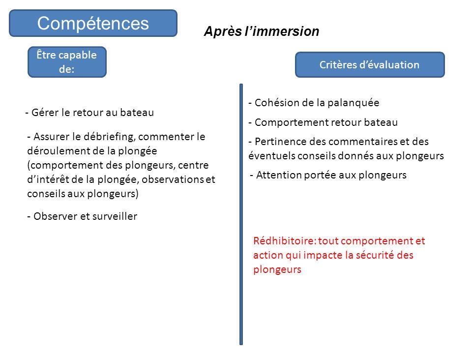 Après limmersion Être capable de: Critères dévaluation Compétences - Gérer le retour au bateau - Assurer le débriefing, commenter le déroulement de la