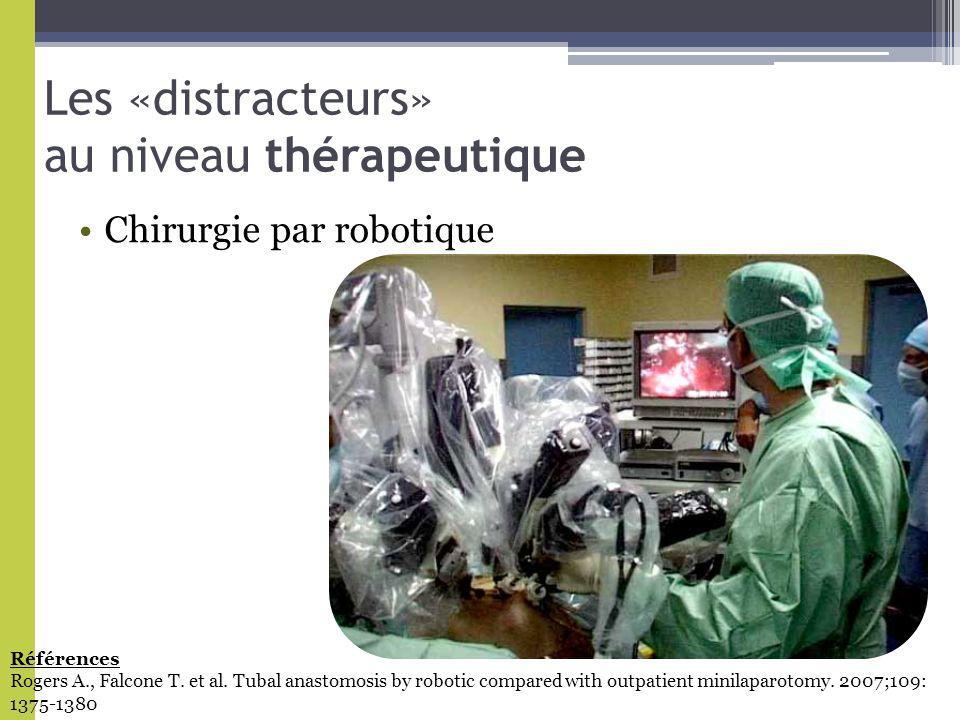 Les «distracteurs» au niveau thérapeutique Chirurgie par robotique Références Rogers A., Falcone T.