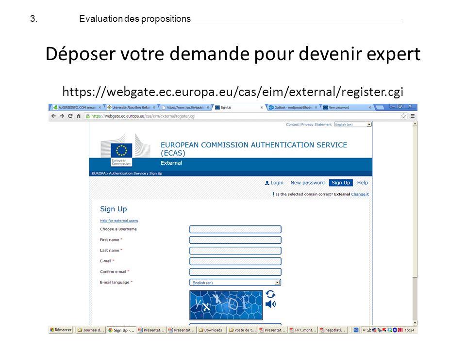 Déposer votre demande pour devenir expert https://webgate.ec.europa.eu/cas/eim/external/register.cgi 3. Evaluation des propositions