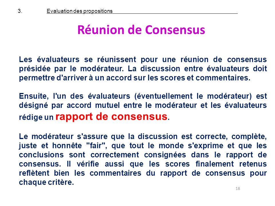 18 Réunion de Consensus Les évaluateurs se réunissent pour une réunion de consensus présidée par le modérateur. La discussion entre évaluateurs doit p