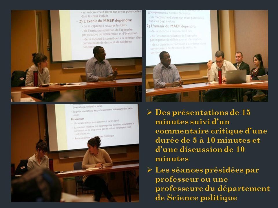 Des présentations de 15 minutes suivi dun commentaire critique dune durée de 5 à 10 minutes et dune discussion de 10 minutes Les séances présidées par professeur ou une professeure du département de Science politique
