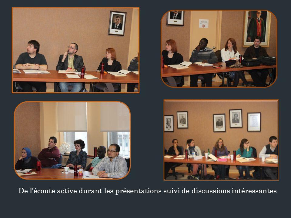 De lécoute active durant les présentations suivi de discussions intéressantes
