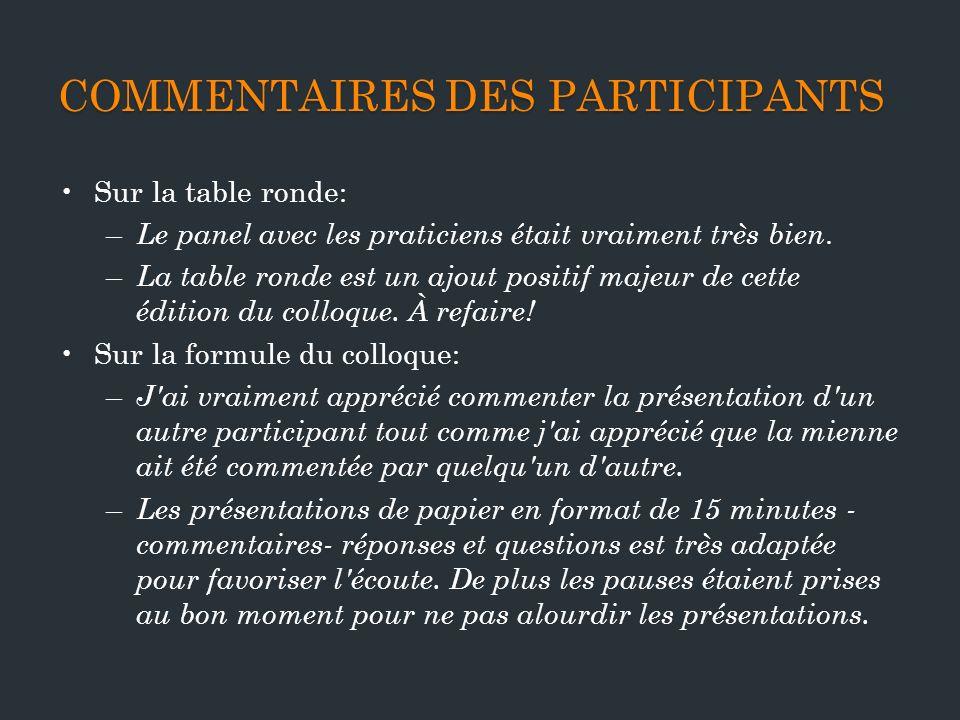 COMMENTAIRES DES PARTICIPANTS Sur la table ronde: – Le panel avec les praticiens était vraiment très bien.