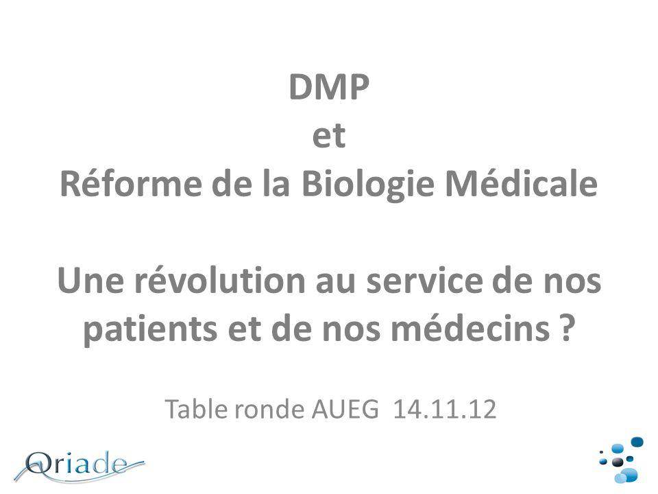 DMP et Réforme de la Biologie Médicale Une révolution au service de nos patients et de nos médecins ? Table ronde AUEG 14.11.12