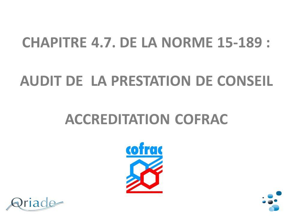 CHAPITRE 4.7. DE LA NORME 15-189 : AUDIT DE LA PRESTATION DE CONSEIL ACCREDITATION COFRAC