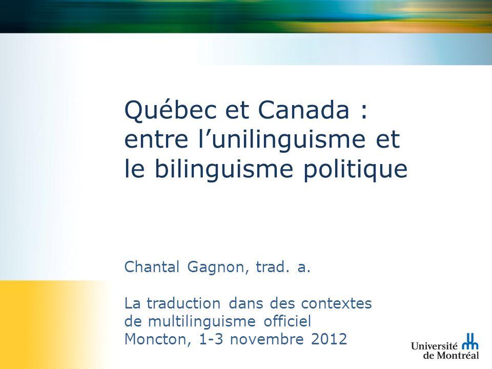 Québec et Canada : entre lunilinguisme et le bilinguisme politique Chantal Gagnon, trad. a. La traduction dans des contextes de multilinguisme officie