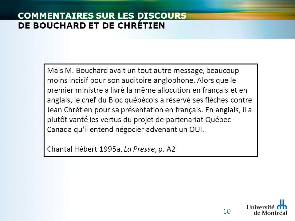 10 Mais M. Bouchard avait un tout autre message, beaucoup moins incisif pour son auditoire anglophone. Alors que le premier ministre a livré la même a