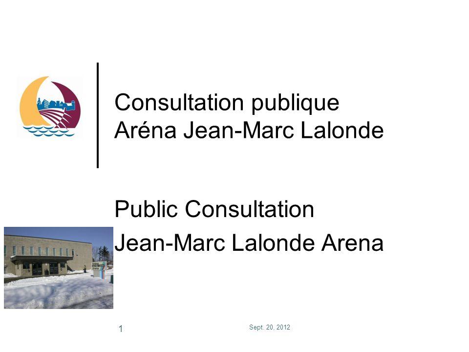 Consultation publique Aréna Jean-Marc Lalonde Public Consultation Jean-Marc Lalonde Arena Sept. 20, 2012 1