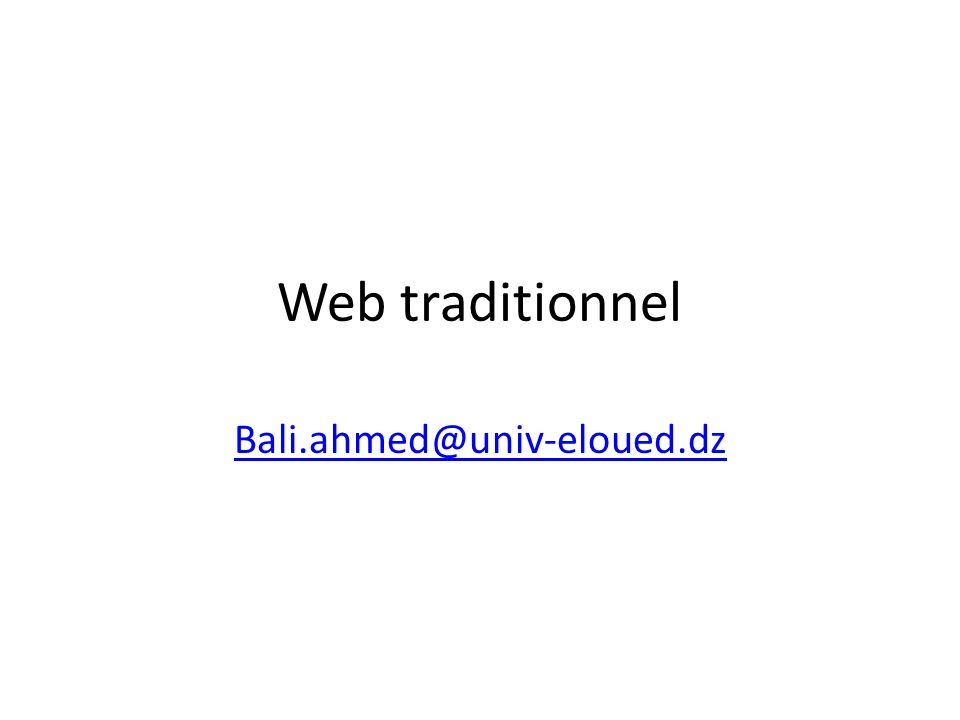 Web traditionnel Bali.ahmed@univ-eloued.dz