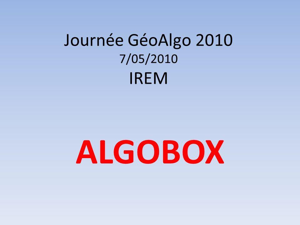 Journée GéoAlgo07/05/2010IREMALGOBOX 1.Lauteur dAlgobox 2.Les points forts dAlgobox 3.Quelques exemples simples 4.Des activités qui peuvent être faites par les élèves 5.Conclusion