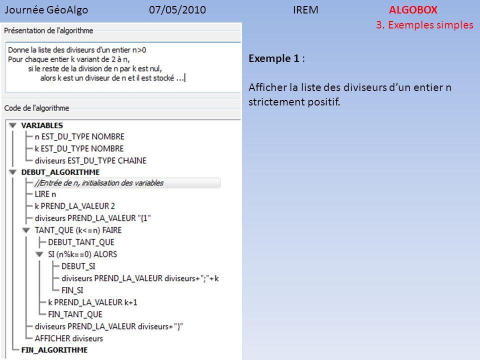 Journée GéoAlgo07/05/2010IREMALGOBOX 3. Exemples simples Exemple 1 : Afficher la liste des diviseurs dun entier n strictement positif.