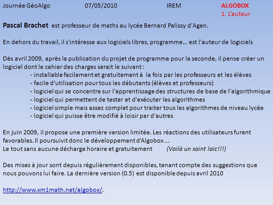 Journée GéoAlgo07/05/2010IREMALGOBOX 1. Lauteur Pascal Brachet est professeur de maths au lycée Bernard Palissy d'Agen. En dehors du travail, il s'int