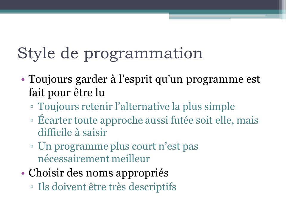 Style de programmation Toujours garder à lesprit quun programme est fait pour être lu Toujours retenir lalternative la plus simple Écarter toute appro