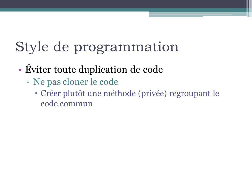 Style de programmation Éviter toute duplication de code Ne pas cloner le code Créer plutôt une méthode (privée) regroupant le code commun