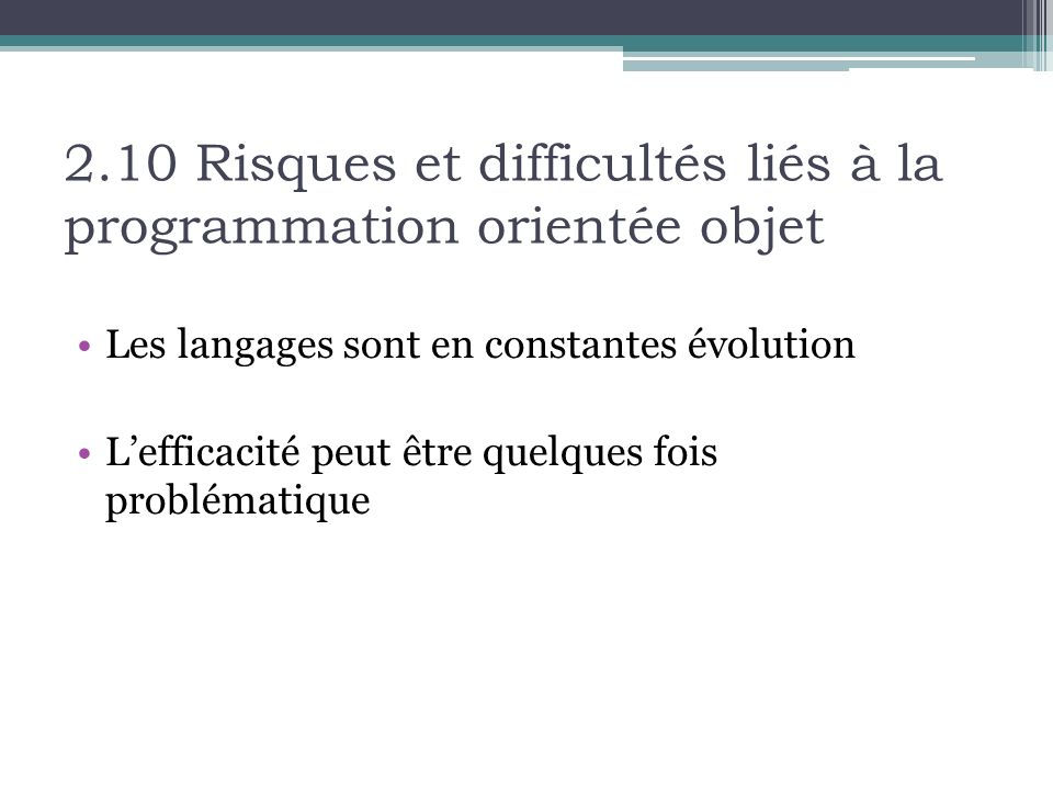 2.10 Risques et difficultés liés à la programmation orientée objet Les langages sont en constantes évolution Lefficacité peut être quelques fois problématique