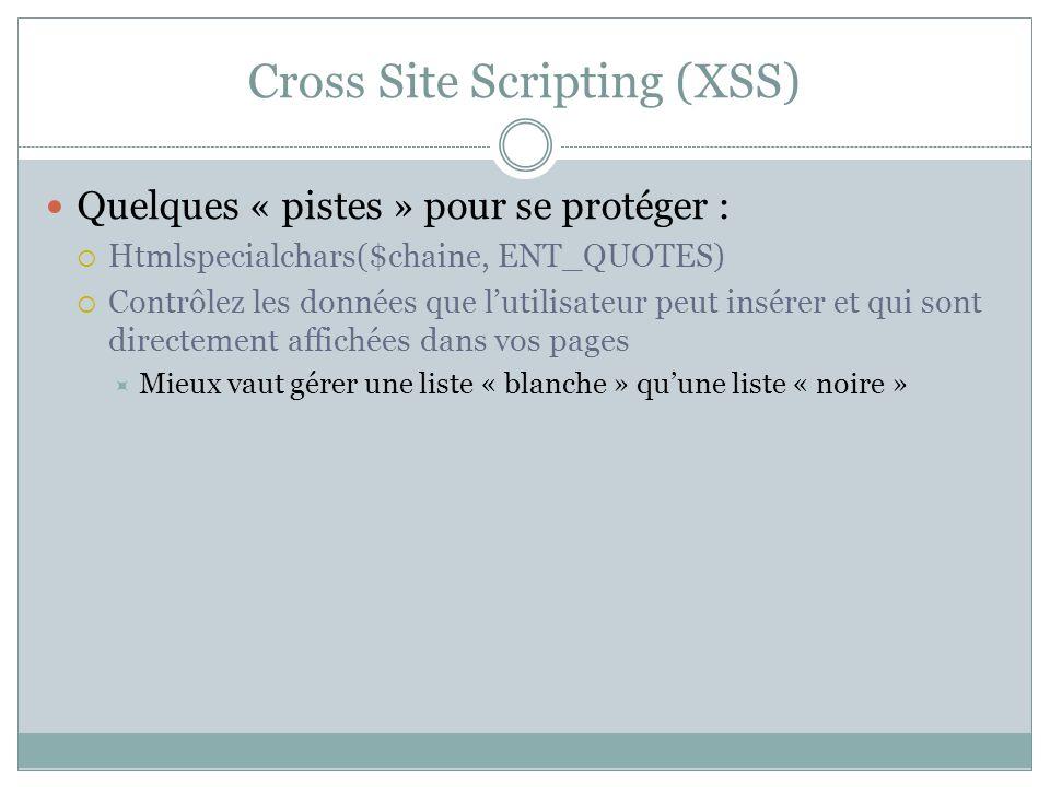 Cross Site Scripting (XSS) Quelques « pistes » pour se protéger : Htmlspecialchars($chaine, ENT_QUOTES) Contrôlez les données que lutilisateur peut in