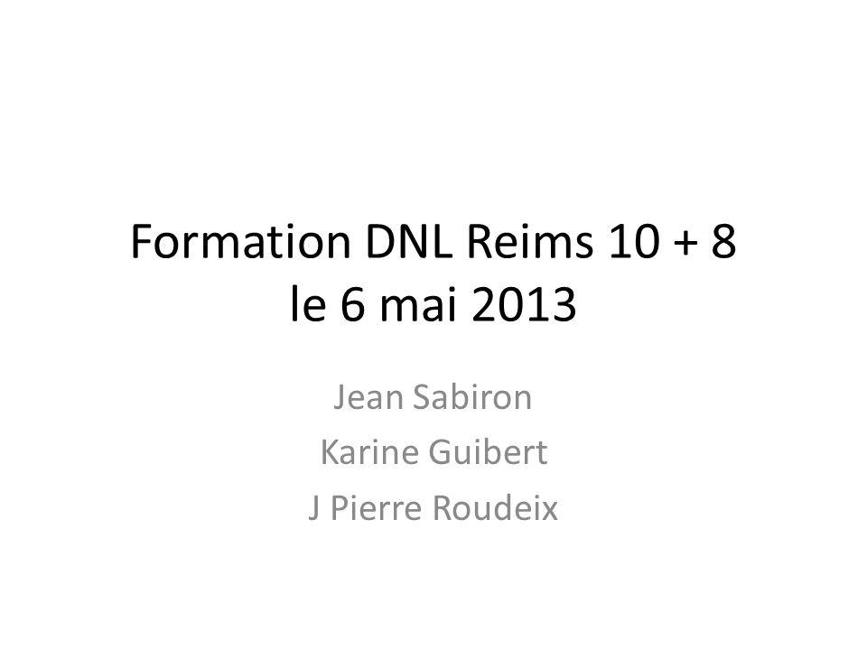 Formation DNL Reims 10 + 8 le 6 mai 2013 Jean Sabiron Karine Guibert J Pierre Roudeix