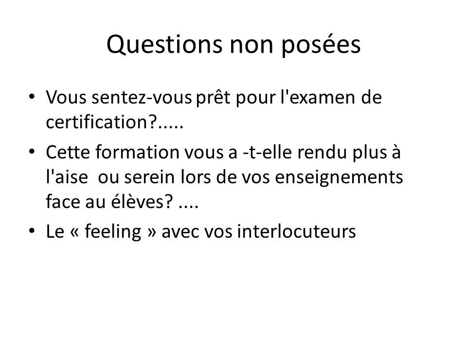 Questions non posées Vous sentez-vous prêt pour l'examen de certification?..... Cette formation vous a -t-elle rendu plus à l'aise ou serein lors de v