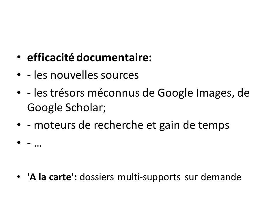 efficacité documentaire: - les nouvelles sources - les trésors méconnus de Google Images, de Google Scholar; - moteurs de recherche et gain de temps -