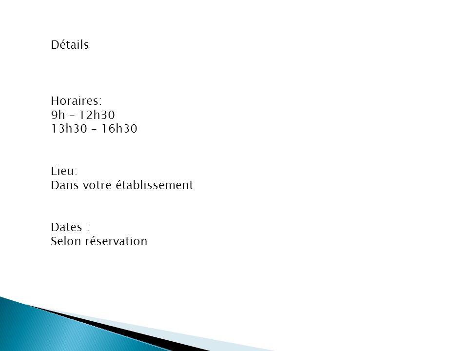 Détails Horaires: 9h – 12h30 13h30 – 16h30 Lieu: Dans votre établissement Dates : Selon réservation