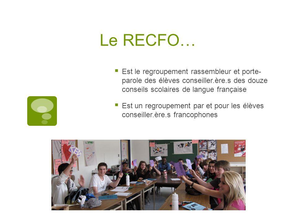 Le RECFO… Est le regroupement rassembleur et porte- parole des élèves conseiller.ère.s des douze conseils scolaires de langue française Est un regroup