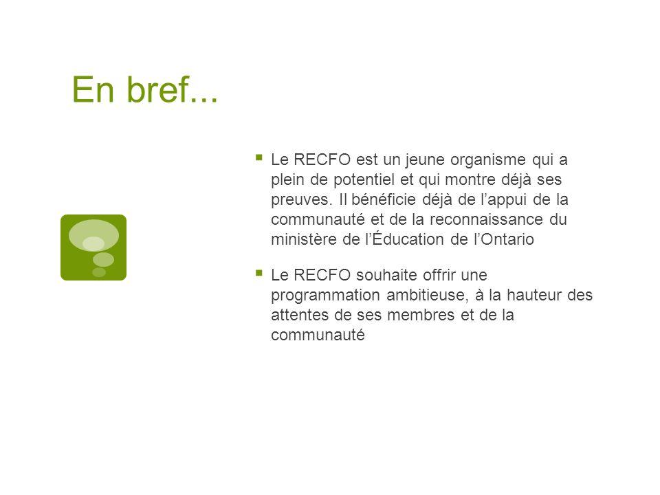 En bref... Le RECFO est un jeune organisme qui a plein de potentiel et qui montre déjà ses preuves. Il bénéficie déjà de lappui de la communauté et de