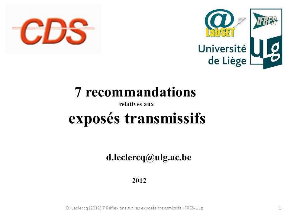 D. Leclercq (2012) 7 Réflexions sur les exposés transmissifs. IFRES-ULg1 7 recommandations relatives aux exposés transmissifs d.leclercq@ulg.ac.be 201