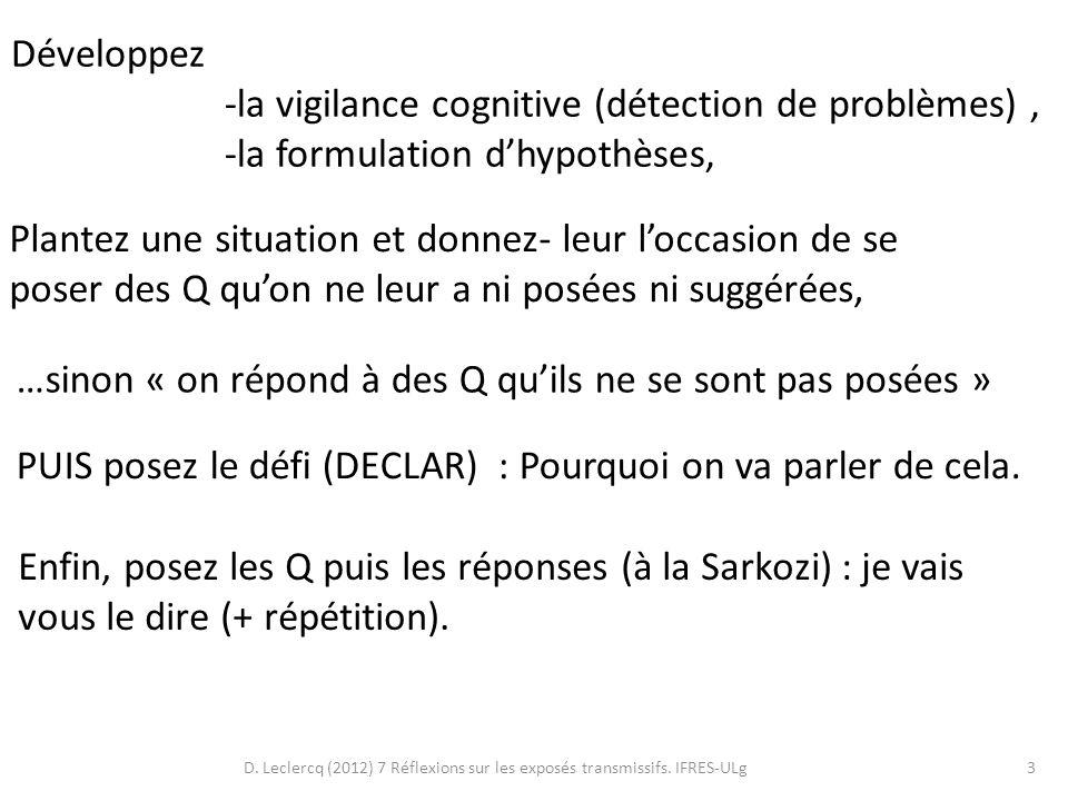 D. Leclercq (2012) 7 Réflexions sur les exposés transmissifs. IFRES-ULg3 Développez -la vigilance cognitive (détection de problèmes), -la formulation