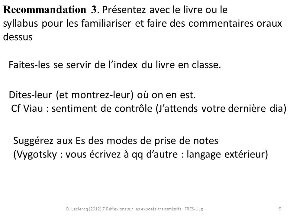 D. Leclercq (2012) 7 Réflexions sur les exposés transmissifs. IFRES-ULg5 Recommandation 3. Présentez avec le livre ou le syllabus pour les familiarise