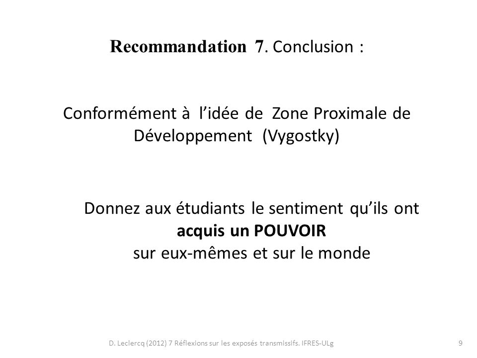 D. Leclercq (2012) 7 Réflexions sur les exposés transmissifs. IFRES-ULg9 Recommandation 7. Conclusion : Conformément à lidée de Zone Proximale de Déve