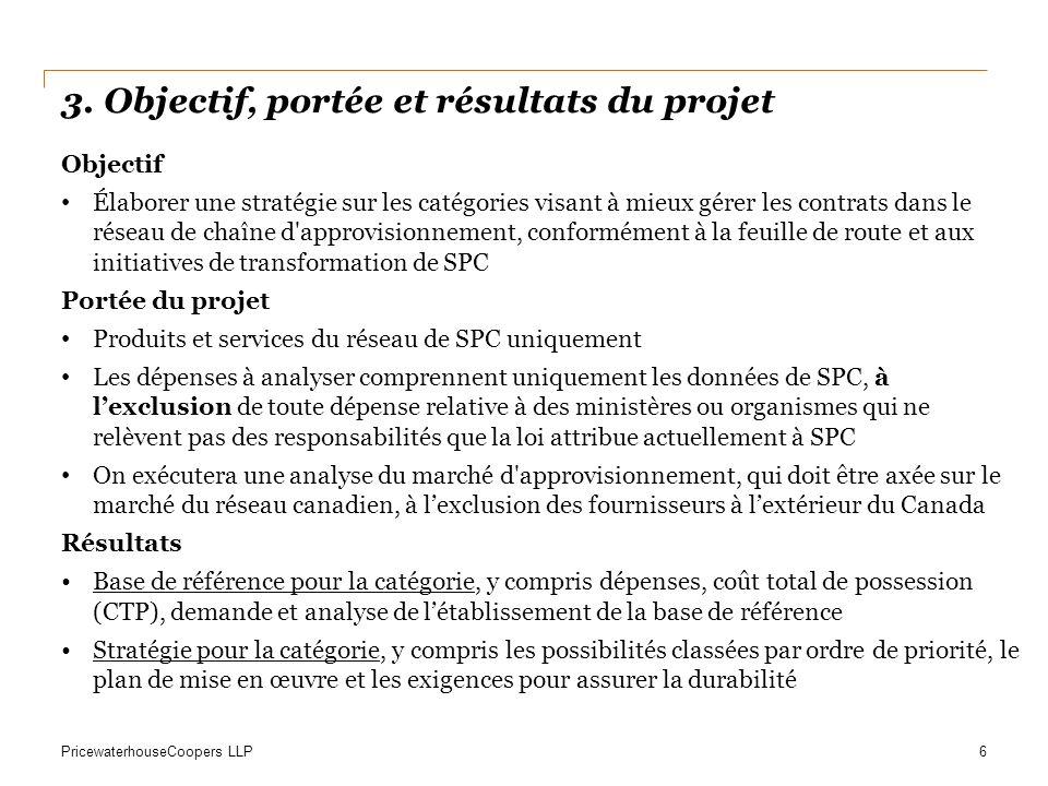 PricewaterhouseCoopers LLP 3. Objectif, portée et résultats du projet 6 Objectif Élaborer une stratégie sur les catégories visant à mieux gérer les co