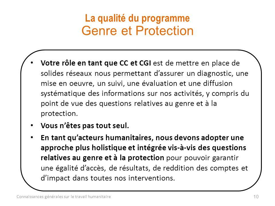 Votre rôle en tant que CC et CGI est de mettre en place de solides réseaux nous permettant dassurer un diagnostic, une mise en oeuvre, un suivi, une évaluation et une diffusion systématique des informations sur nos activités, y compris du point de vue des questions relatives au genre et à la protection.